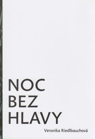 Noc Bez Hlavy  by  Veronika Riedlbauchová