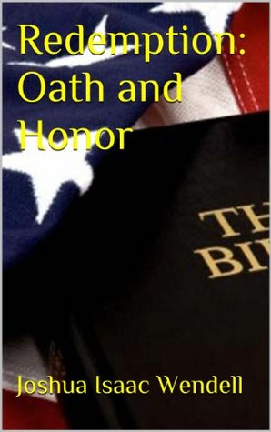 Redemption: Oath and Honor Joshua Wendell