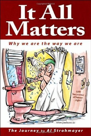 It All Matters: Why We Are The Way We Are  by  Alfred Strohmayer
