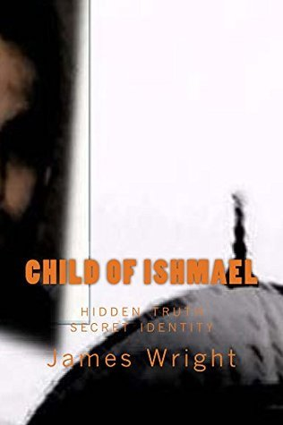Child of Ishmael: hidden identity hidden truth  by  James Wright