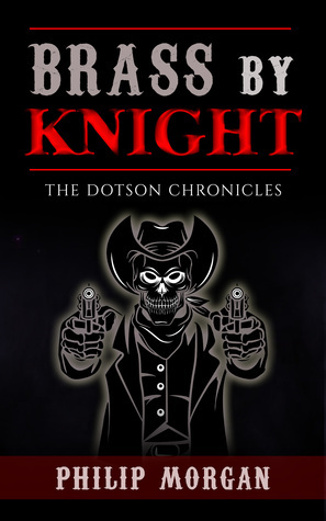 Brass Knight (The Dotson Chronicles #2) by Philip    Morgan
