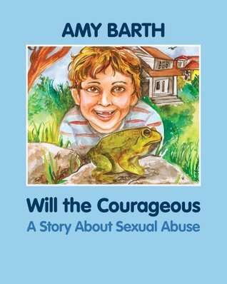 Will the Courageous: A Story about Sexual Abuse (Growing with Love Book 7) Amy Barth