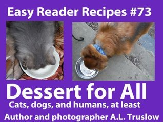 Dessert for All (Easy Reader Recipes Book 73)  by  A.L. Truslow