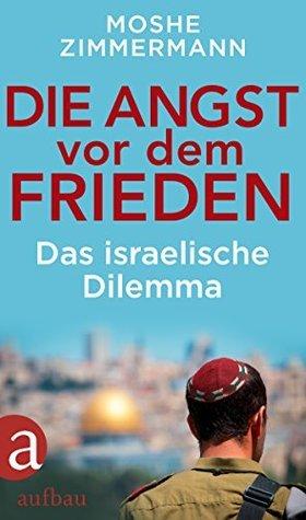 Die Angst vor dem Frieden: Das israelische Dilemma  by  Moshe Zimmermann
