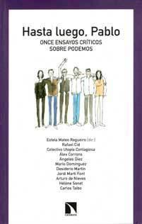Hasta luego, Pablo: once ensayos críticos sobre Podemos Estela Mateo Regueiro