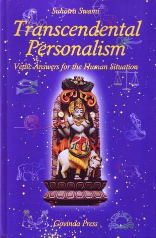 Transcendental Personalism: Vedic Answers for the Human Situation Suhotra Swami
