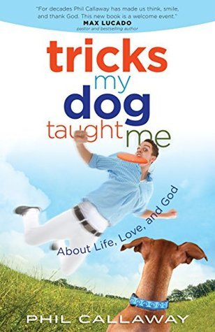 Tricks My Dog Taught Me  by  Phil Callaway
