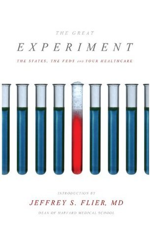 Great Experiment The States, the Feds, and Your Healthcare James Capretta, Amy Lischko, Tom Miller, Jennifer Heldt Powell Joshua Archambault