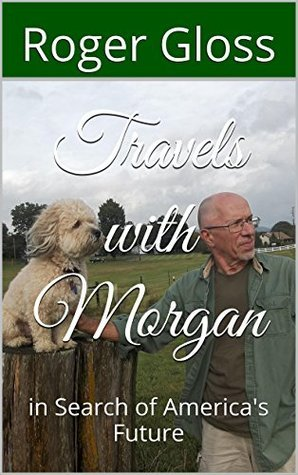 Travels with Morgan: in Search of Americas Future Roger Gloss