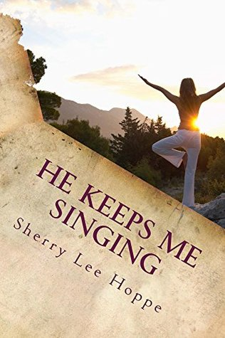 He Keeps Me Singing: Devotions Inspired  by  Beloved Old Hymns by Sherry L. Hoppe