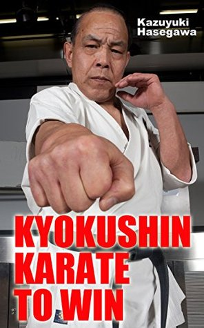 KYOKUSHIN KARATE TO WIN  by  Kazuyuki Hasegawa