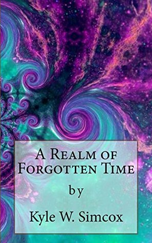 A Realm of Forgotten Time Kyle W. Simcox