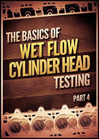 The Basics of Wet Flow Cylinder Head Testing  by  David Vizard