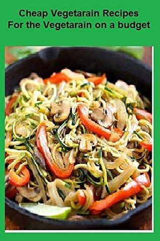Cheap Vegetarain Recipes For the Vegetarain on a budget J.G .R