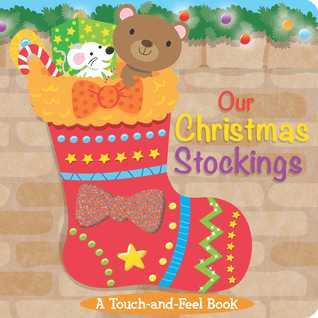 Our Christmas Stockings: A Touch-and-Feel Book Little Bee Books