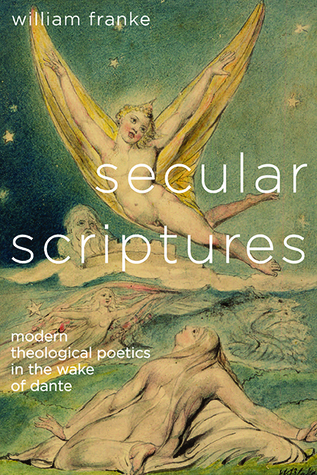 Secular Scriptures: Modern Theological Poetics in the Wake of Dante  by  William Franke