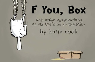F You, Box: And Other Observations of My Cats Inner Dialogue Katie Cook