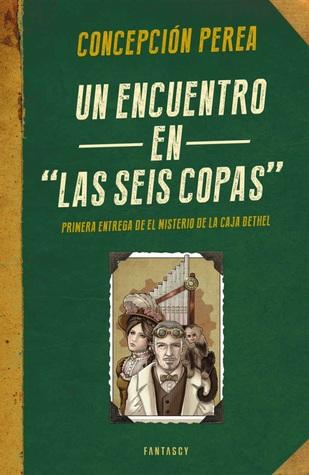 Un encuentro en Las Seis Copas (El misterio de la Caja Bethel, #1) Concepción Perea