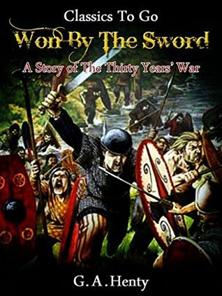 Won By the Sword - a tale of the Thirty Years War: Revised Edition of Original Version  by  G.A. Henty