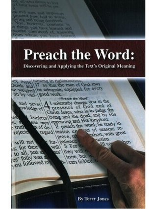 Preach the Word: Discovering and Applying the Texts Original Meaning  by  Terry       Jones