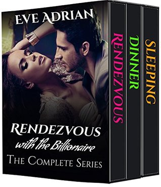 Rendezvous with the Billionaire: The Complete Series  by  Eve Adrian