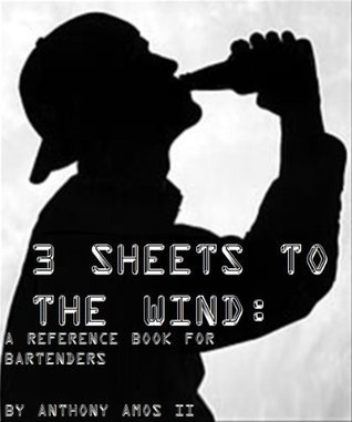 3 Sheets to the Wind: A Reference Book for Bartenders  by  Anthony Amos II