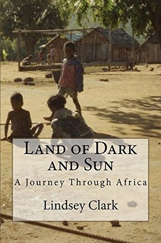 Land of Dark and Sun: A Journey Through Africa  by  Lindsey Clark