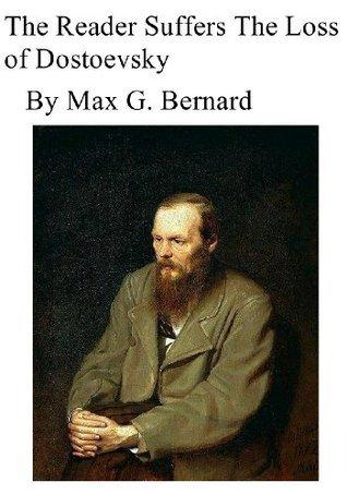 The Reader Suffers The Loss of Dostoyevsky Max G. Bernard