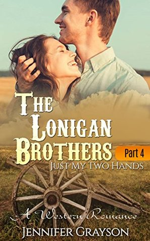 Just My Two Hands: A Western Romance - The Lonigan Brothers (Part 4)  by  jennifer grayson