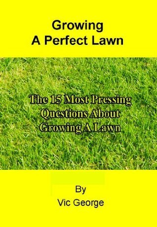 The 15 Most Pressing Questions About Growing A Lawn  by  Vic George