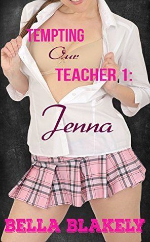 Tempting Our Teacher 1: Jenna: Hot College Coeds Book 1 Bella Blakely