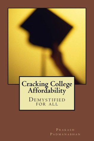 Cracking College Affordability  by  Prakash Padmanabhan