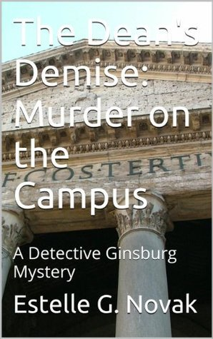 The Deans Demise: Murder on the Campus: A Detective Ginsburg Mystery  by  Estelle G Novak