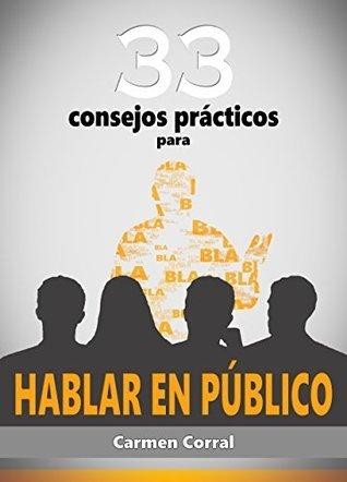 33 Consejos PrГЎcticos para HABLAR EN PГљBLICO  by  Carmen Corral