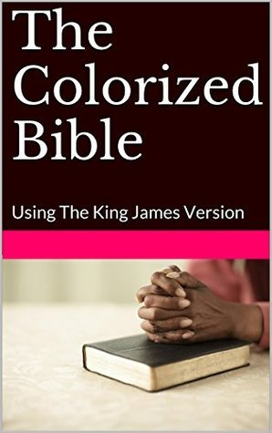 The Colorized Bible: Using The King James Version John Stemmons