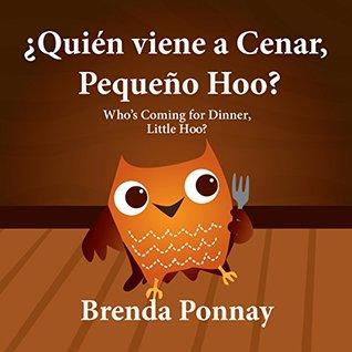¿Quién viene a cenar, Pequeño Hoo? / Whos Coming for Dinner, Little Hoo? Brenda Ponnay