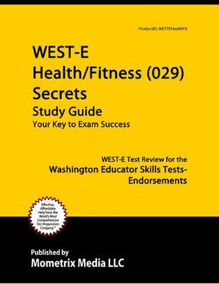 WEST-E Health/Fitness (029) Secrets Study Guide: WEST-E Test Review for the Washington Educator Skills Tests-Endorsements WEST-E Exam Secrets Test Prep Team
