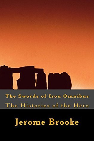 The Swords of Iron Omnibus (The Histories of the Hero series Book 11) Jerome Brooke