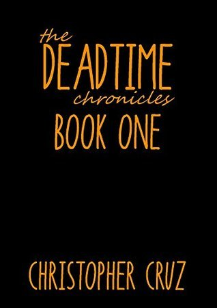 The Deadtime Chronicles: Book One  by  Christopher Cruz
