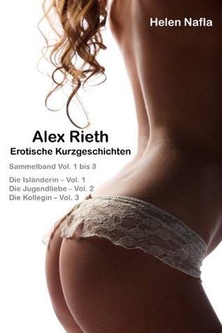 Alex Rieth - Erotische Kurzgeschichten - Sammelband Vol. 1 - 5: Erotische Geschichten Mit Alex Rieth - Sammelband Vol. 1 Bis 5 Helen Nafla