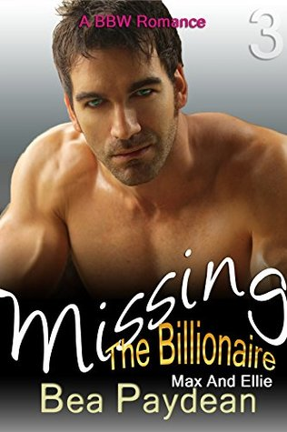 Missing The Billionaire (A BBW Romance) (Max And Ellie Book 3)  by  Bea Paydean