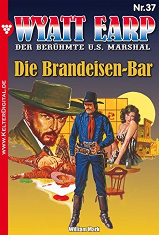 Die Brandeisen-Bar: Wyatt Earp 37 - Western William Mark