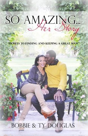 So Amazing… Her Story: Secrets to Finding and Keeping a Great Man Bobbie Douglas