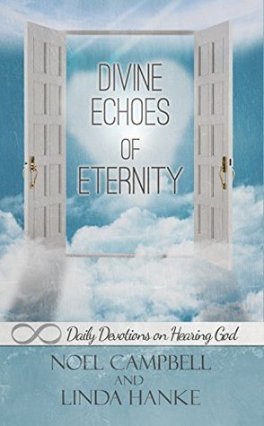 Divine Echoes of Eternity: Daily Devotions on Hearing God Noël Campbell