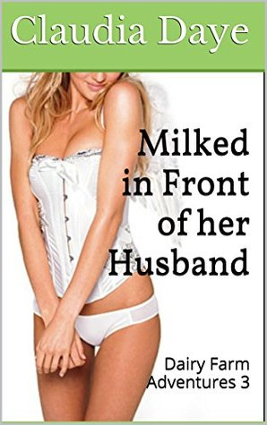 Milked in Front of her Husband (Hucow, MMF, Cuckold) (Dairy Farm Adventures Book 3)  by  Claudia Daye