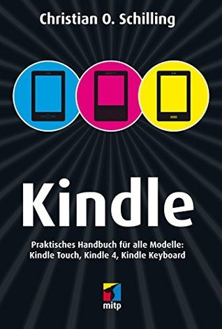 Kindle: Praktisches Handbuch für alle Modelle: Kindle Touch, Kindle 4, Kindle Keyboard  by  Christian Schilling
