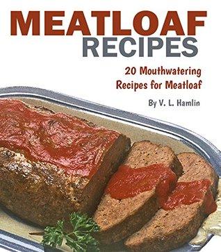 Meatloaf Recipes: 20 Mouthwatering Recipes for Meatloaf V. L. Hamlin