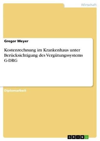 Kostenrechnung im Krankenhaus unter Berücksichtigung des Vergütungssystems G-DRG Gregor Meyer