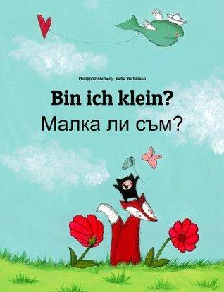 Bin ich klein? Malka li sum?: Kinderbuch Deutsch-Bulgarisch  by  Philipp Winterberg