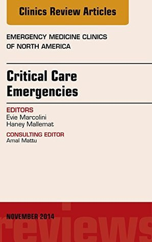 Critical Care Emergencies, An Issue of Emergency Medicine Clinics of North America, Evie Marcolini